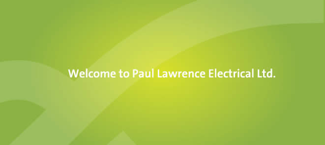 Welcome to Paul Lawrence Electrical Ltd.